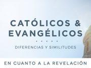 Católicos & evangélicos: En cuanto a la revelación