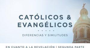 Católicos & evangélicos: En cuanto a la revelación | Segunda parte