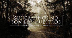 Sus caminos no son los nuestros - Pastor José Mendoza