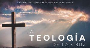 La Teología De La Cruz - Pastor Sugel Michelén