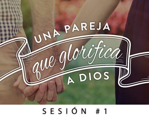 Una pareja que glorifica a Dios // Sesión 1