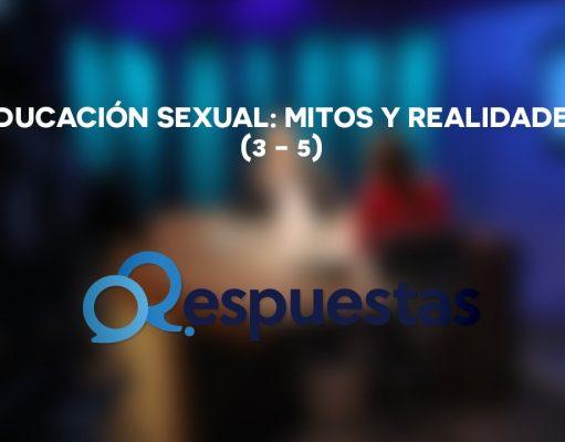 Educación Sexual: Mitos y Realidades (3 de 5)