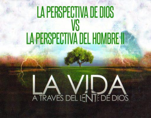 La perspectiva de Dios vs la perspectiva del hombre (2da parte)